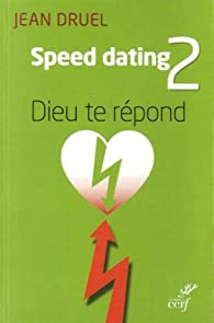 Speed dating 2 : Dieu te répond par Jean Druel
