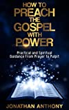 #8: How to Preach the Gospel with Power: Practical and Spiritual Step by Step Guidance from initial Prayer to the Pulpit