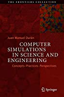 Computer Simulations in Science and Engineering: Concepts – Practices – Perspectives Front Cover
