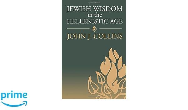 Jewish Wisdom In The Hellenistic Age John J Collins 9780567086235 Amazon Books