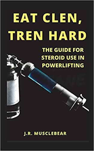 Eat Clen, Tren Hard: The Guide For Steroid Use In Powerlifting: Amazon.