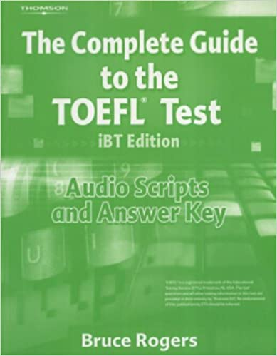 The Complete Guide To The Toefl Test Ibt Audio Script And Answer Key Rogers Bruce 9781413023114 Amazon Com Books