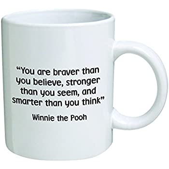 Funny Mug   You Are Braver Than You Believe, Stronger Than You Seem   11 OZ Coffee  Mugs   Inspirational Gifts And Sarcasm   By A Mug To Keep TM