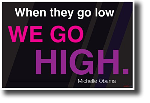 When They Go Low We Go High - Michelle Obama - NEW Motivational Poster