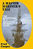 A MASTER MARINER'S TALE: The Adventures of  a Reluctant Secret Agent