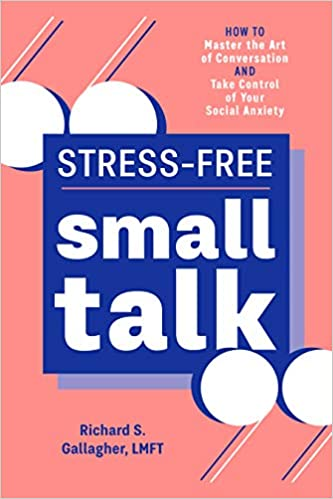 Stress Free Small Talk How To Master The Art Of Conversation And Take Control Of Your Social Anxiety Gallagher Lmft Richard S 9781641528955 Amazon Com Books