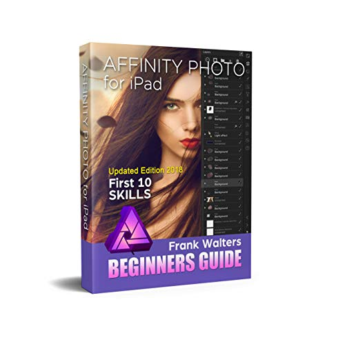Affinity Photo for iPad - Newest Version 2018: Top 10 Skills Beginners Want to Learn