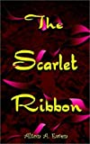The Scarlet Ribbon, Alton A. Ewen, 0759695075