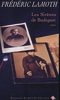 Les sirènes de Budapest : roman, Lamoth, Frédéric