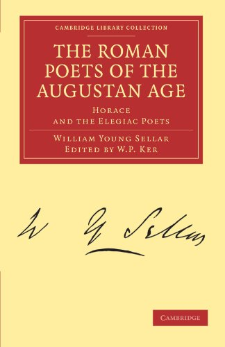 The Roman Poets of the Augustan Age: Horace and the Elegiac Poets (Cambridge Library Collection - Classics)