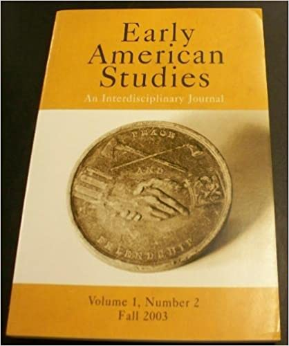 Early American Studies, an Interdisciplinary Journal, Vol. 1, No. 2, Fall 2003, George W. Boudreau