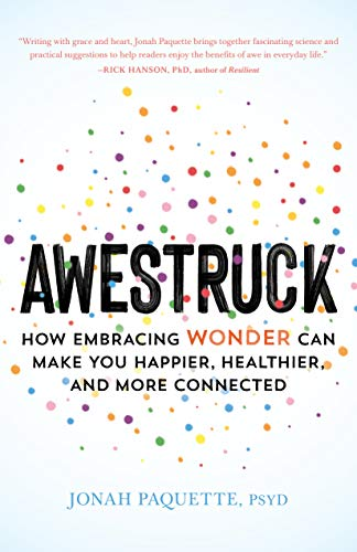 Book Cover: Awestruck: How Embracing Wonder Can Make You Happier, Healthier, and More Connected