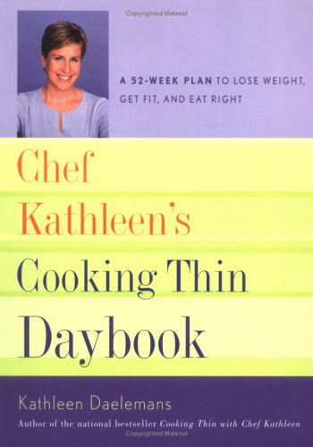 Chef Kathleen's Cooking Thin Daybook: A 52-week Plan to Lose Weight, Get Fit, And Eat Right PDF
