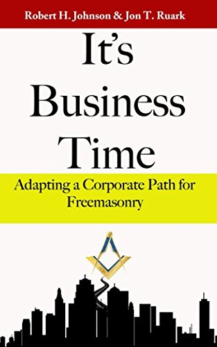It's Business Time: Adapting a Corporate Path for Freemasonry