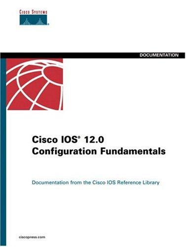 Cisco IOS 12.0 Configuration Fundamentals (The Cisco Ios Reference Library)