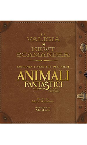 La valigia di Newt Scamander. Esplora i segreti del film Animali fantastici e dove trovarli. Ediz. illustrata