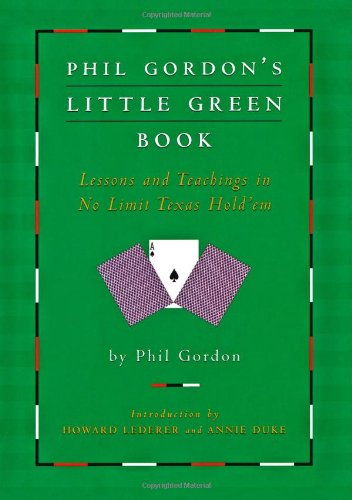 Phil Gordon's Little Green Book: Lessons and Teachings in No Limit Texas (Annie Duke Poker)