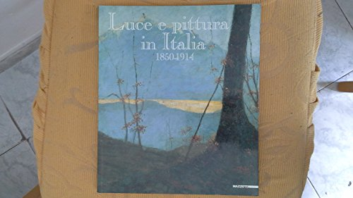 Luce e pittura in Italia-Light and painting in Italy 1850-1914. Ediz. illustrata aa.vv.