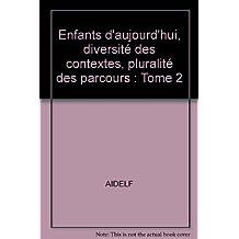 Enfants d'aujourd'hui, diversité des contextes et pluralité parcours, t. 02