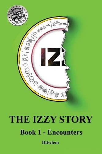 IZ~ The Izzy Story - Book 1 Encounters