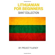 Lithuanian: Lithuanian For Beginners, Giant Collection!: Lithuanian in A Week & Lithuanian Phrases Books (Lithuania, Travel Lithuania, Travel Baltic)