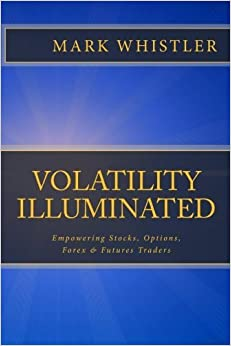 Book Volatility Illuminated: Empowering Forex, Stocks, Options & Futures Traders by Mark Whistler (2009-07-29)