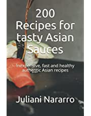 200 Recipes for tasty Asian Sauces: Inexpensive, fast and healthy authentic Asian recipes