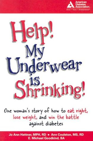 Read Online HELP! My Underwear is Shrinking : One Woman's Story of How to Eat Right, Lose Weight, and Win the Battle Against Diabetes pdf epub