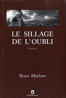 Le sillage de l'oubli  : roman, Machart, Bruce