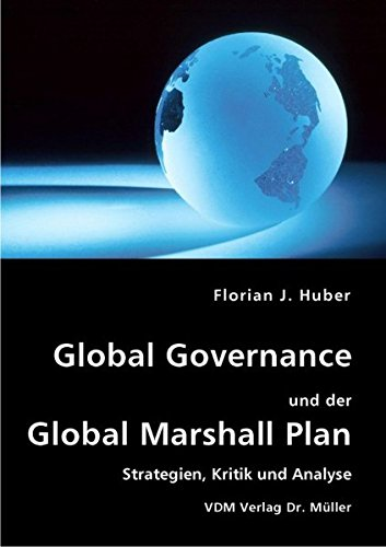 Global Governance und der Global Marshall Plan: Strategien, Kritik und Analyse