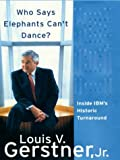 Who Says Elephants Can't Dance?, Louis V. Gerstner, 0786252553