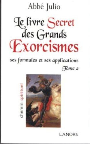 Le livre secret des grands exorcismes : Ses formules et ses applications Tome 2 (French Edition) ebook