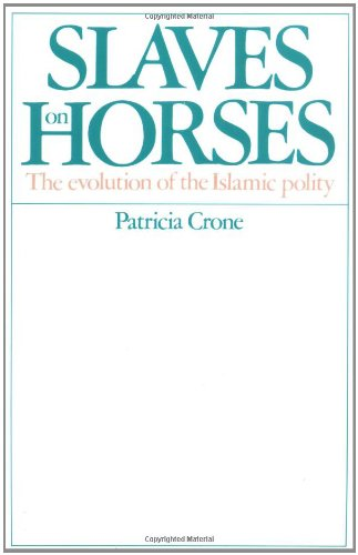 Slaves On Horses: The Evolution Of The Islamic Polity