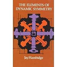 [(The Elements of Dynamic Symmetry )] [Author: Jay Hambidge] [Dec-1968]