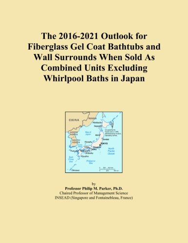 (The 2016-2021 Outlook for Fiberglass Gel Coat Bathtubs and Wall Surrounds When Sold As Combined Units Excluding Whirlpool Baths in Japan)