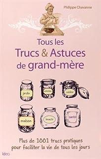 Tous les trucs et astuces de grand-mère : plus de 1.001 trucs pratiques pour faciliter la vie de tous les jours, Chavanne, Philippe