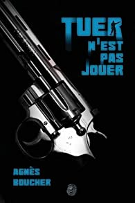 Tuer n'est pas jouer par Agnès Boucher