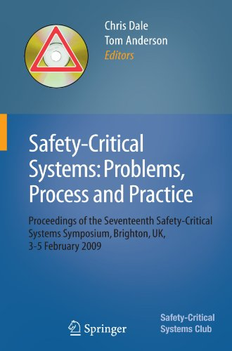 (Safety-Critical Systems: Problems, Process and Practice: Proceedings of the Seventeenth Safety-Critical Systems Symposium Brighton, UK, 3 - 5 February 2009)