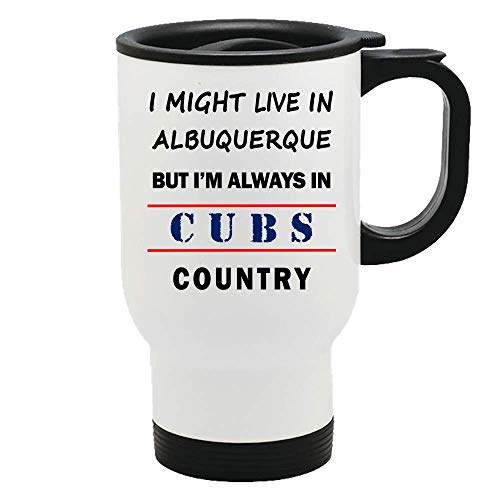 I Might Live In Albuquerque But Im Always In Cubs Country Travel Mug - Cool Sports Fan Coffee Mug - A Great Gift!