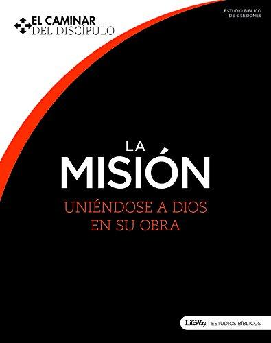 La Misión: Uniéndose a Dios en Su obra (Spanish Edition)
