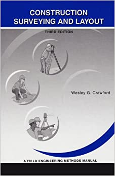 Construction Surveying and Layout: A Step-By-Step Field Engineering Methods Manual (3rd Edition)