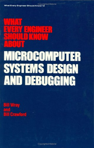 What Every Engineer Should Know about Microcomputer Systems Design and Debugging by Brand: CRC Press