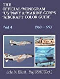 The Official Monogram U. S. Navy and Marine Corps Aircraft Color Guide 1960-1993, John  M. Elliott, 0914144340