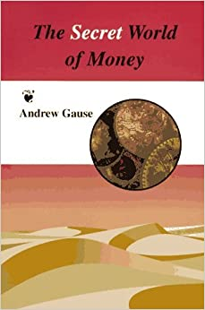 The Secret World of Money by Andrew M. Gause (1996-07-01)