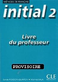 Initial 2 : Méthode de français (Livre du professeur) par Sylvie Poisson-Quinton