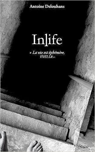 Antoine Delouhans - Inlife : La vie est éphémère, vivez-là