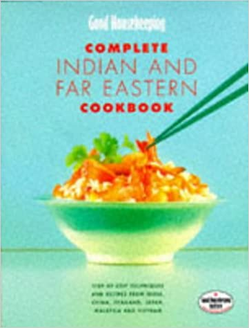 'Good Housekeeping' Complete Indian and Far Eastern Cookbook: Step-by-step Techniques and Recipes from India, China, Thailand, Malaysia, Japan and Vietnam (Good Housekeeping Cookery Club)