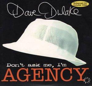Dave Dulake - Don't Ask Me, I'm Agency