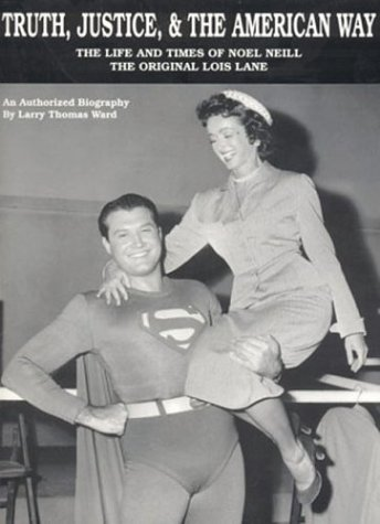 American The And Way Truth Justice Superman - Truth, Justice, & The American Way: The Life And Times Of Noel Neill, The Original Lois Lane