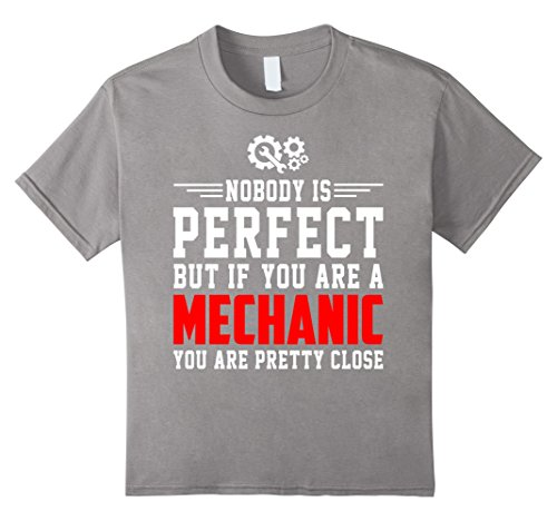 Kids Nobody Perfect But You are Mechanic Are Pretty Close Shirt 4 Slate